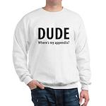 Dude, Where's My Appendix? Sweatshirt