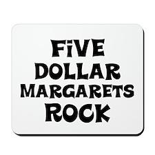 Five Dollar Margarets Rock Mousepad