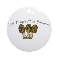Only Fungi's Hunt Shrooms! Ornament (Round)