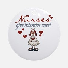 Nurses Give Intensive Care Ornament (Round)