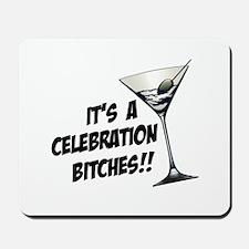 It's A Celebration Bitches! Mousepad