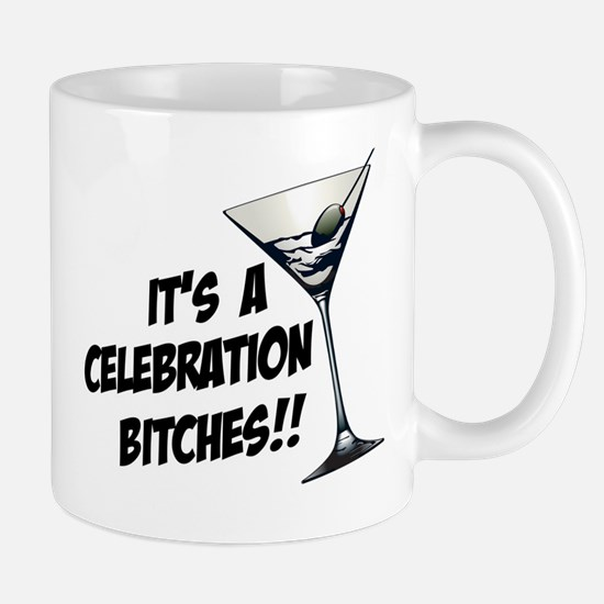 It's A Celebration Bitches! Mug