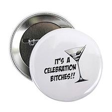 "It's A Celebration Bitches! 2.25"" Button (10 pack)"