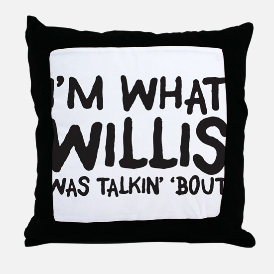 I'm what willis was talin' 'b Throw Pillow