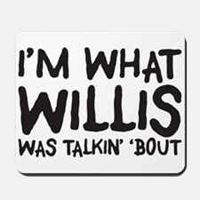 I'm what willis was talin' 'b Mousepad
