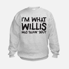 I'm what willis was talin' 'b Sweatshirt