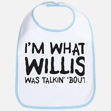 I'm what willis was talin' 'b Bib