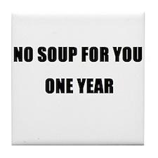 Cute No soup for you Tile Coaster