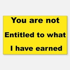 YOU ARE NOT ENTITLED TO WHAT I HAVE EARNED