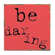 Be Daring Tile Coaster