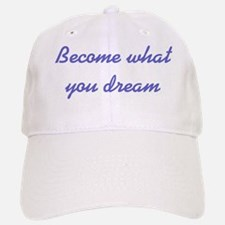 What You Dream Baseball Baseball Cap