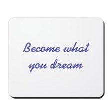 What You Dream Mousepad