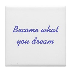 What You Dream Tile Coaster