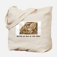 As Old As You Feel Tote Bag