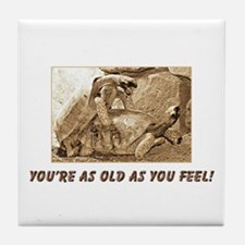 As Old As You Feel Tile Coaster