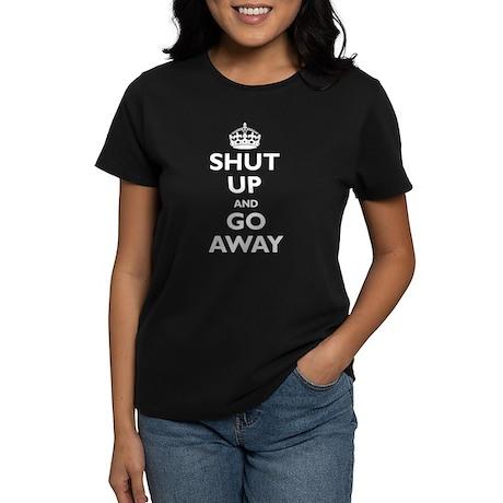 Shut Up and Go Away (parody) Women's Dark T-Shirt