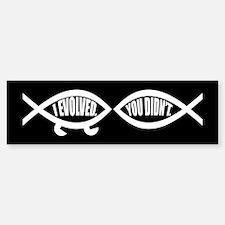 I EVOLVED. YOU DIDN'T. Bumper Bumper Bumper Sticker