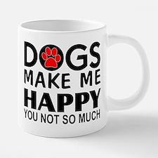 Dogs make me happy You Not  20 oz Ceramic Mega Mug