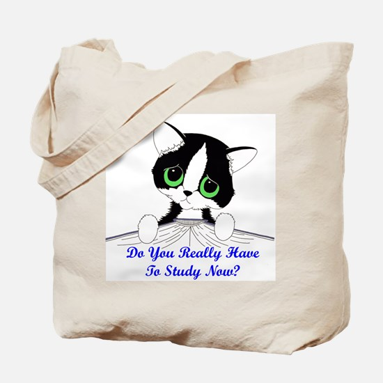 Do You Really Have To Study N Tote Bag