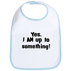 Yes. I AM Up to Something Bib