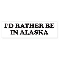 I'd Rather - Alaska Bumper Bumper Sticker