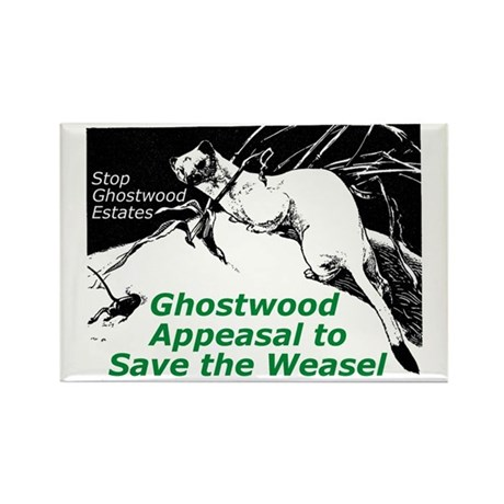 """Ghostwood Appeasal to Save the Weasel"" 100 Magnet"