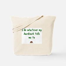 I do whatever my Aardvark tells me to,  Tote Bag