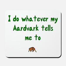 I do whatever my Aardvark tells me to,  Mousepad
