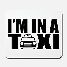 I'm In A Taxi Mousepad