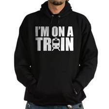 I'm On A Train Hoodie