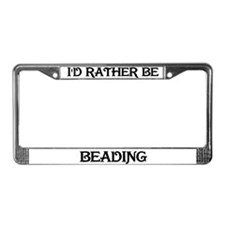 Rather Be Beading License Plate Frame