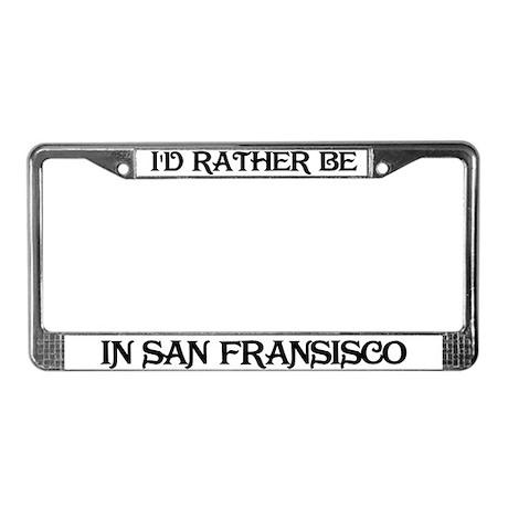 Rather be in San Fransisco License Plate Frame