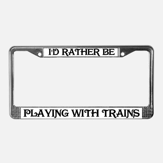 Rather be playing with trains License Plate Frame