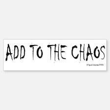 ADD TO THE CHAOS Bumper Bumper Bumper Sticker