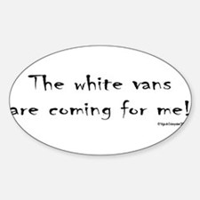 The White Vans Are Coming For Me! Oval Decal