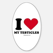 I love my testicles ~ Oval Decal