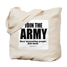 Join the Army, meet interesting people ~  Tote Bag
