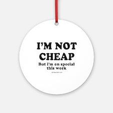 I'm not cheap ~  Ornament (Round)