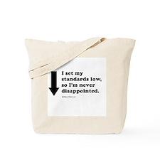 I set my standards low ~  Tote Bag