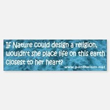 If Nature could design a religi - Bumper Bumper Sticker
