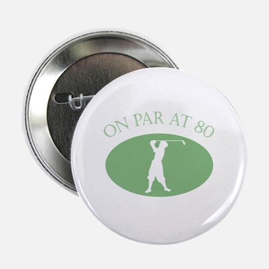 "On Par At 80 2.25"" Button"