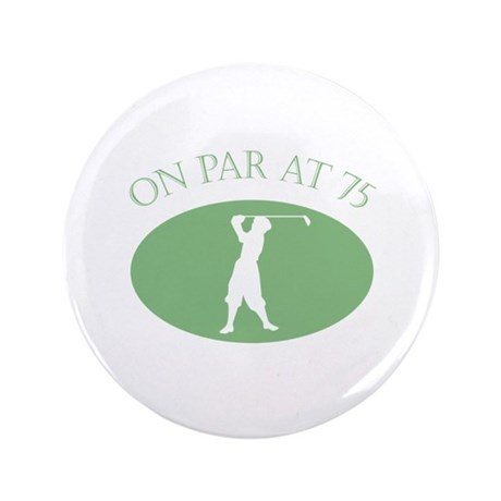 "On Par At 75 3.5"" Button"