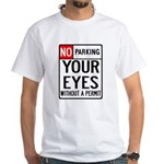 No Parking Your Eyes White T-Shirt