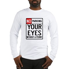 No Parking Your Eyes Long Sleeve T-Shirt