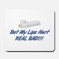 BUT MY LIPS HURT REAL BAD !!!! Mousepad
