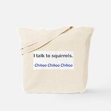 I Talk to Squirrels. Chikoo Tote Bag
