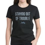 Staying Out Of Trouble (dark) Women's Dark T-Shirt