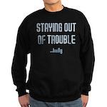 Staying Out Of Trouble (dark) Sweatshirt (dark)