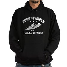 Born to Paddle Forced to Work Hoodie