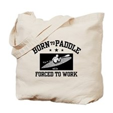 Born to Paddle Forced to Work Tote Bag